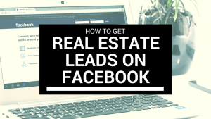 How To Get Real Estate Leads On Facebook