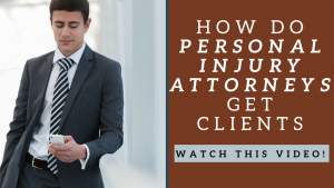 how do personal injury attorneys get clients